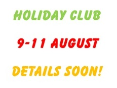 Summer Holiday Club 9-11 August – advance notice!